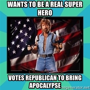 No Respect Norris - Wants to be a real super hero Votes Republican to bring apocalypse