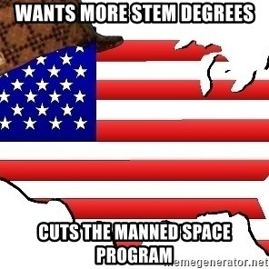 Scumbag America - wants more stem degrees cuts the manned space program