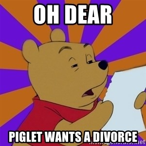 Skeptical Pooh - OH DEAR PIGLET WANTS A DIVORCE