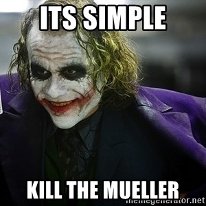 joker - Its simple kill the mueller
