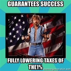 No Respect Norris - Guarantees success fully lowering taxes of the1%