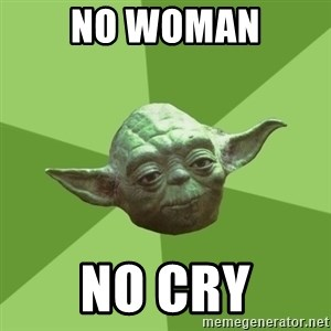 Advice Yoda Gives - NO WOMAN NO CRY