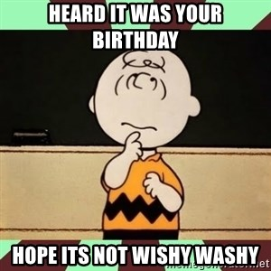 Charlie Brown - Heard It was your birthday Hope its not wishy washy