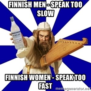 FinnishProblems - Finnish Men - Speak too Slow Finnish Women - Speak too Fast