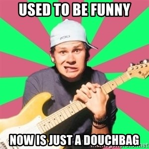 Pop-Punk-Guitarman - Used to be funny Now is just a douchbag
