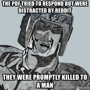 PDF Trooper - The pdf tried to respond but were distracted by reddit They were promptly killed to a man