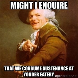 Joseph Ducreux - Might i enquire That we consume sustenance at yonder eatery.