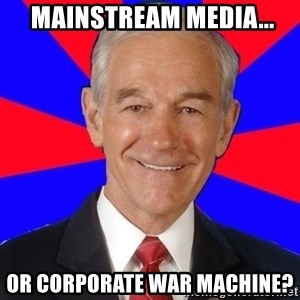 Reality Ron -  mainstream media... or corporate war machine?