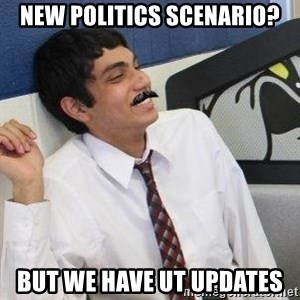 Mustache Rohan - New politics scenario? But we have ut updates