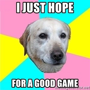 Politically Neutral Dog - i just hope for a good game
