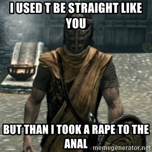 skyrim whiterun guard - i used t be straight like you but than i took a rape to the anal