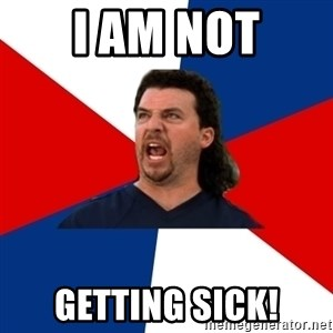 kenny powers - I am not getting sick!