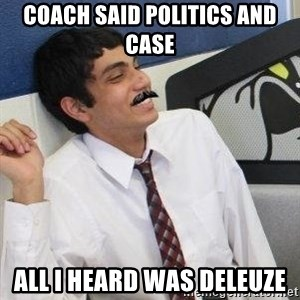 Mustache Rohan - Coach said politics and case all i heard was deleuze