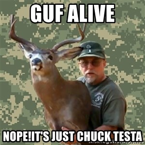 Chuck Testa Nope - Guf alive nope!it's just chuck testa