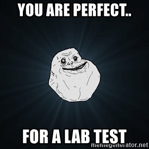 Forever Alone Date Myself Fail Life - you are perfect.. For a lab test