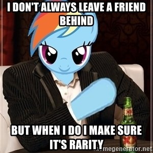 The Most Interesting Pony in the World - I don't always leave a friend behind but when i do i make sure it's rarity