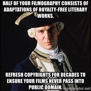 Hollywood Pirate Hunter - Half of your filmography consists of adaptations of royalty-free literary works. refresh copyrights for decades to ensure your films never pass into public domain.