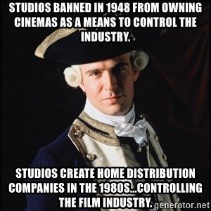 Hollywood Pirate Hunter - Studios banned in 1948 from owning cinemas as a means to control the industry. studios create home distribution companies in the 1980s...controlling the film industry.