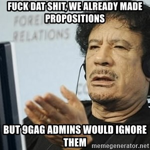 Questionable Qadaffi - fuck dat shit, we already made propositions but 9gag admins would ignore them