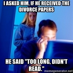 """Internet Husband - I asked him, if he received the divorce papers he said """"Too long, didn't read."""""""