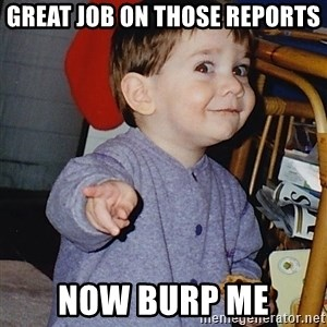 Approval Baby - Great job on those reports now burp me