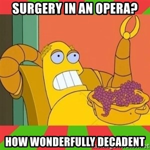 Hedonism Bot - Surgery in an Opera? How wonderfully decadent
