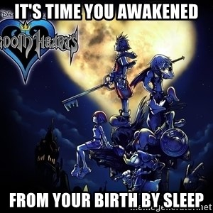 Kingdom Hearts Forever0001 - it's time you awakened from your birth by sleep