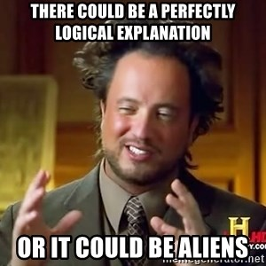 Ancient Aliens - There could be a perfectly logical explanation or it could be aliens