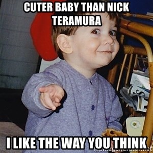 Approval Baby - cuter baby than nick teramura i like the way you think