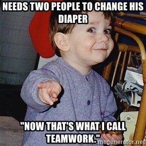 "Approval Baby - NEEDS Two PEOPLE TO CHANGE HIS DIAPER ""NOW THAT'S WHAT I CALL TEAMWORK."""