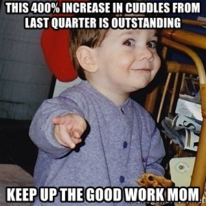 Approval Baby - this 400% increase in cuddles from last quarter is outstanding keep up the good work mom