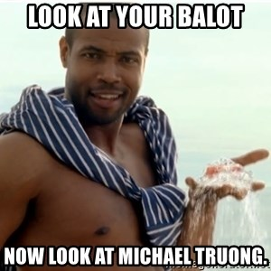 Old Spice Guy - Look at your balot now look at michael truong.