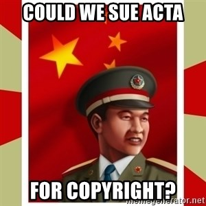 Stern but honest Chinese guy - could we sue acta for copyright?
