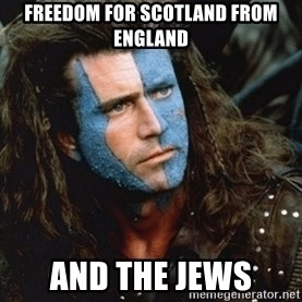 Braveheart - freedom for scotland from england and the jews