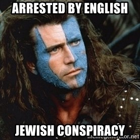 Braveheart - arrested by english jewish conspiracy