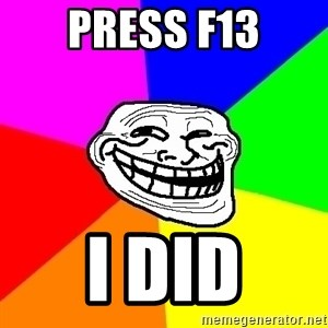Trollface - Press f13 i did