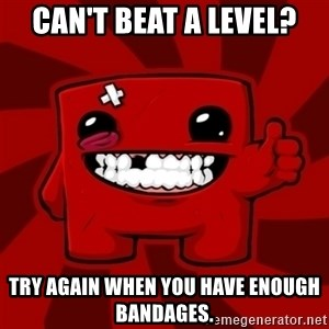 Super Meat Boy - CAN'T BEAT A LEVEL? TRY AGAIN WHEN YOU HAVE ENOUGH BANDAGES.