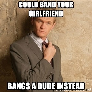 Neil Patrick Harris - Could band your girlfriend bangs a dude instead
