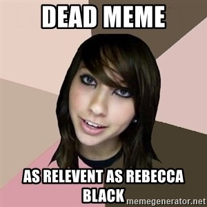 Boxxy - dead meme as relevent as rebecca black