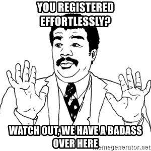 AY SI - You registered effortlessly? watch out, we have a badass over here