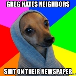 Good Guy Greg's dog - Greg hates neighbors shit on their newspaper