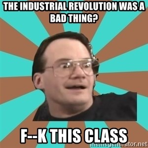 Cornette Face - The Industrial Revolution was a bad thing? F--k This Class
