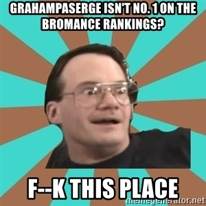 Cornette Face - GRAHampaserge isn't no. 1 on the Bromance Rankings? F--k this place