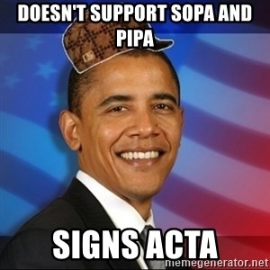 Scumbag Obama - Doesn't support sopa and pipa signs acta