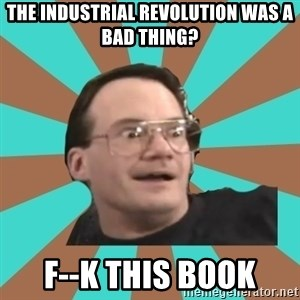 Cornette Face - the industrial revolution was a bad thing? f--k this book