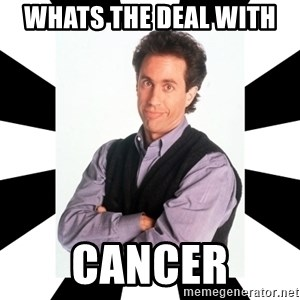 Bad Joke Jerry - whats the deal with  cancer