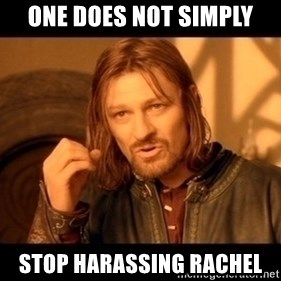 Lord Of The Rings Boromir One Does Not Simply Mordor - One does not simply stop harassing rachel