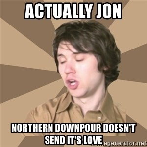 Actually Ryan - Actually Jon Northern Downpour Doesn't Send it's Love