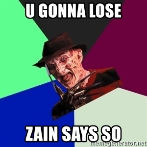 freddy krueger - u gonna lose zain says so
