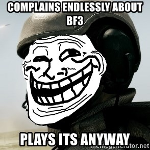 battlefield3butthurt - Complains endlessly about BF3 Plays its anyway